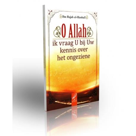 O Allah , Ik vraag u bij uw kennis over het ongeziene